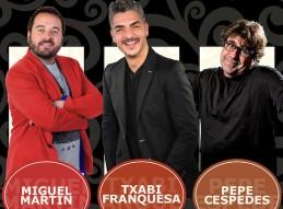 MONÓLOGOS A LA CARTA: MIGUEL MARTÍN, TXABI FRANQUESA Y PEPE CÉSPEDES