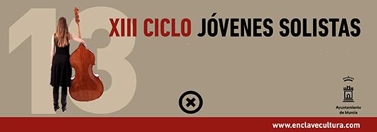 XIII EDICIÓN CICLO DE JÓVENES SOLISTAS DE MURCIA