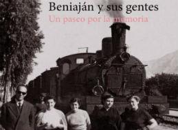 <p>BENIAJÁN Y SUS GENTES. UN PASEO POR LA MEMORIA</p> <p>CREACIÓN COLECTIVA DEL TALLER DE RECOPILACIÓN DE LA HISTORIA DE BENIAJÁN</p>