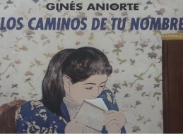 LOS CAMINOS DE TU NOMBRE, UNA NOVELA DE GINÉS ANIORTE