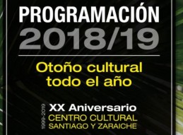 PRESENTACIÓN PROGRAMA CULTURAL 2018/2019 SANTIAGO Y ZARAICHE