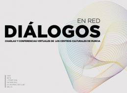 DIÁLOGOS EN RED, EL NUEVO CICLO DE DIVULGACIÓN CULTURAL VIRTUAL DE CENTROS CULTURALES